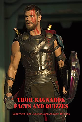 Thor Ragnarok Facts and Quizzes: Superhero Film Questions and Answers for Fans: Quizzes About Superhero Film (English Edition)
