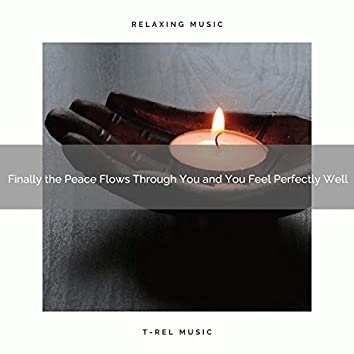2020 Best: Finally the Peace Flows Through You and You Feel Perfectly Well