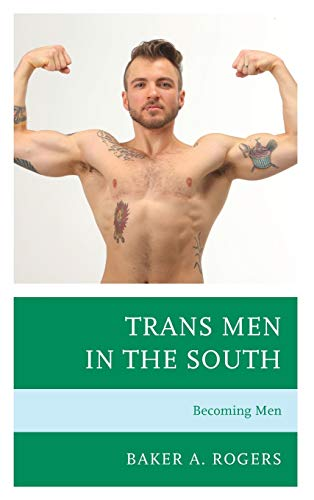 Compare Textbook Prices for Trans Men in the South: Becoming Men Breaking Boundaries: New Horizons in Gender & Sexualities  ISBN 9781793600332 by Rogers, Baker A.