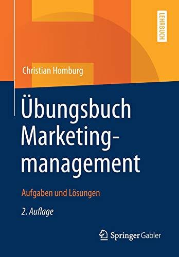 Übungsbuch Marketingmanagement: Aufgaben und Lösungen
