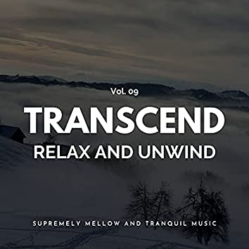 Transcend Relax And Unwind - Supremely Mellow And Tranquil Music, Vol. 09