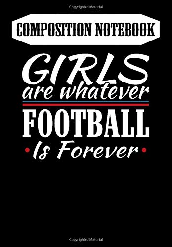 Composition Notebook: Girls are Whatever Football is Forever Athletic - Football - T-, Journal 6 x 9, 100 Page Blank Lined Paperback Journal/Notebook
