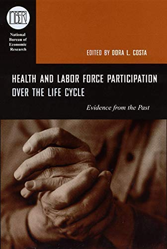 Health and Labor Force Participation over the Life Cycle: Evidence from the Past (National Bureau of Economic Research Conference Report)