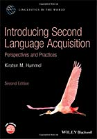 Introducing Second Language Acquisition: Perspectives and Practices (Linguistics in the World)