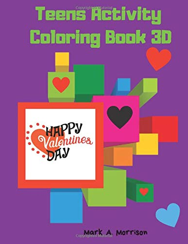 Valentine's Day Teens Activity Coloring Book 3D: Girls Valentine's Day Gift. Girls Activity Valentines Book. NEW, original, cute. (Workbook Girls, Band 1)