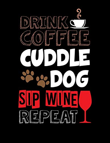 "Drink Coffee Cuddle Dog Sip Wine Repeat: Drink Coffee Cuddle Dog Sip Wine Repeat Blank Sketchbook to Draw and Paint (110 Empty Pages, 8.5"" x 11"")"