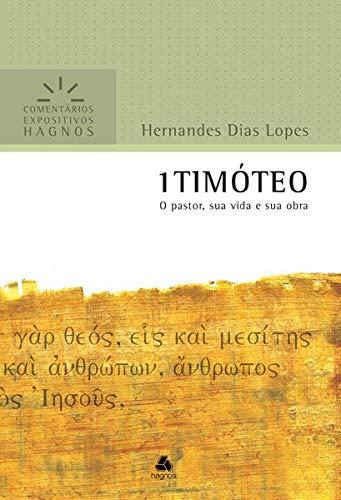 1 Timóteo - Comentários Expositivos Hagnos: O pastor, sua vida e sua obra