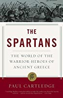 The Spartans: The World of the Warrior-Heroes of Ancient Greece by Paul Cartledge(2004-08-10)