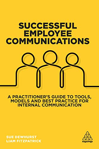 Successful Employee Communications: A Practitioner's Guide to Tools, Models and Best...