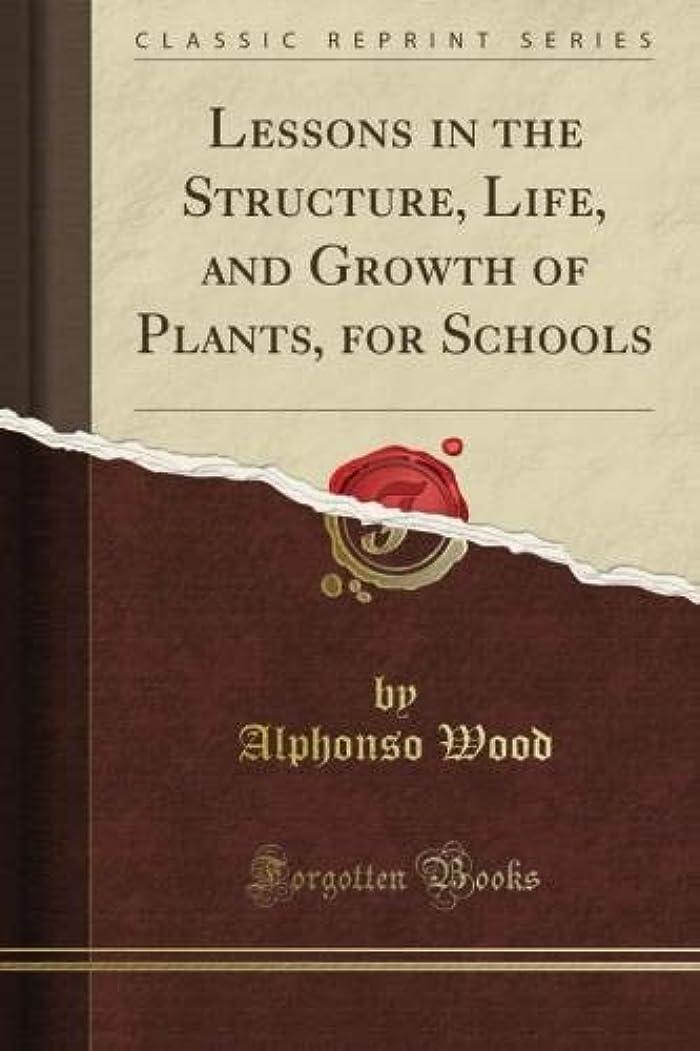 送信する流行しているハリケーンLessons in the Structure, Life, and Growth of Plants, for Schools (Classic Reprint)