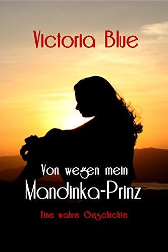 Von wegen mein Mandinka-Prinz: Die wahre Geschichte einer ungewöhnlichen Liebe. Leidenschaftlich, romantisch, traurig und mitreißend bis zur letzten Seite!