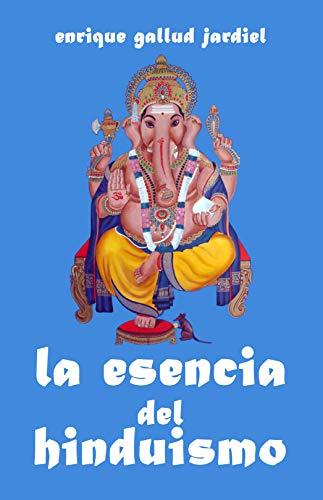 La esencia del hinduismo (La India milenaria nº 1
