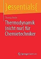 Thermodynamik (nicht nur) fuer Chemietechniker (essentials)