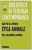 Etica animale. Una prospettiva cristiana (Biblioteca di teologia contemporanea)