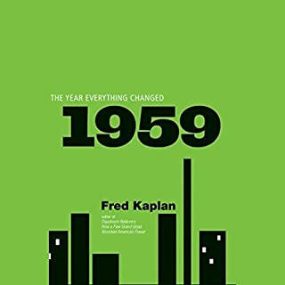 1959      The Year Everything Changed              By:                                                                                                                                 Fred Kaplan                               Narrated by:                                                                                                                                 Joe Barrett                      Length: 10 hrs and 20 mins     124 ratings     Overall 3.8