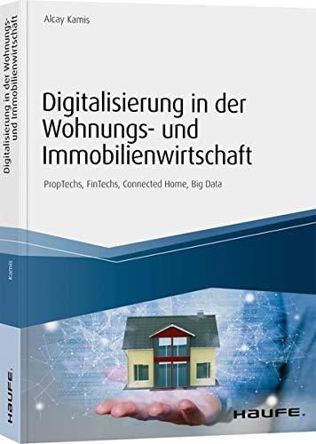 Digitalisierung in der Wohnungs- und Immobilienwirtschaft: PropTechs, FinTechs, Connected Home, Big Data (Haufe Fachbuch)