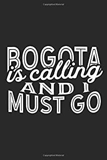 Bogota Is Calling And I Must Go: A Blank Lined Journal for Sightseers Or Travelers Who Love Bogota