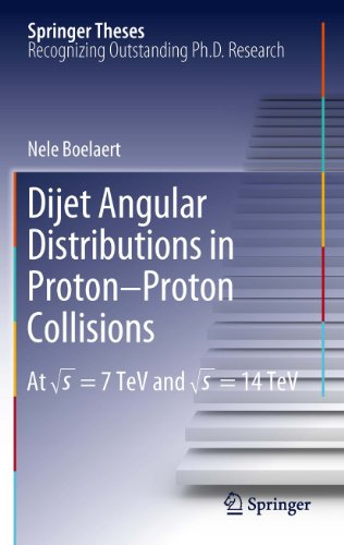 Dijet Angular Distributions in Proton-Proton Collisions: At √s = 7 TeV and √s = 14 TeV (Springer Theses Book 0) (English Edition)