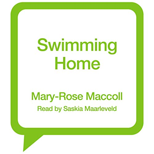 Swimming Home                   By:                                                                                                                                 Mary-Rose MacColl                               Narrated by:                                                                                                                                 Saskia Maarleveld                      Length: 11 hrs     Not rated yet     Overall 0.0