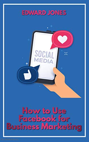 How to Use Facebook for Business Marketing: Proven marketing strategies and tactics to increase your sales and grow your business. (English Edition)