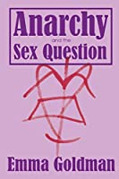 Anarchy and the Sex Question (Radical Reprint)