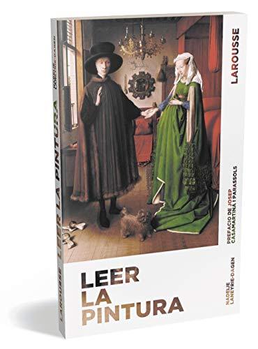 Leer la pintura (Larousse - Libros Ilustrados/ Prácticos - Arte Y Cultura - Colección Reconocer El Arte)