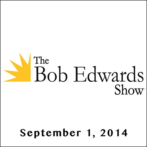 The Bob Edwards Show, Clive Thompson and Najla Said, September 1, 2014 cover art