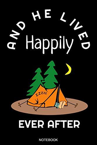 And He Lived Happily: Lustiges Camping Notizbuch Reisetagebuch für den Zelt oder Wander Urlaub und Zeltlager I Ausflug Memo Abenteuer Tagebuch ... Konzept I Größe 6 x 9 I Liniert 110 Seiten