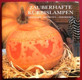 Zauberhafte Kürbislampen (gestalten - schnitzen - dekorieren)