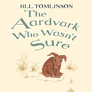 The Aardvark Who Wasn't Sure                   By:                                                                                                                                 Jill Tomlinson                               Narrated by:                                                                                                                                 Maureen Lipman                      Length: 1 hr and 5 mins     17 ratings     Overall 4.5