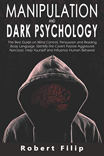Manipulation and Dark Psychology: The best guide on mind control, persuasion and reading body language. Identify the covert passive aggressive narcissist. Help yourself and influence human behavior