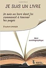 JE SUIS UN LIVRE - Je suis un livre dont j'ai commencé à tourner les pages d'Élisabeth SMADJA