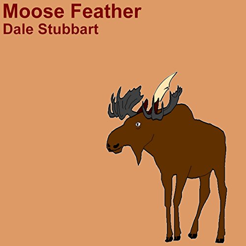 Moose Feather                   By:                                                                                                                                 Dale Stubbart                               Narrated by:                                                                                                                                 Nadine Marie Brown                      Length: 23 mins     1 rating     Overall 5.0