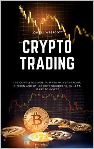 Crypto Trading The Complete Guide to Make Money Trading Bitcoin and other Cryptocurrencies let product image