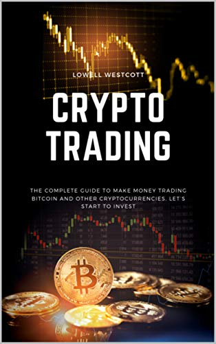 Crypto Trading: The Complete Guide to Make Money Trading Bitcoin and other Cryptocurrencies, let's start to invest! (English Edition)