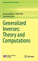 Generalized Inverses: Theory and Computations (Developments in Mathematics (53))