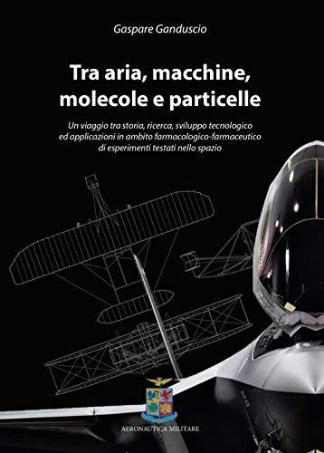 Tra aria, macchine, molecole e particelle. Un viaggio tra storia, ricerca, sviluppo tecnologico ed applicazioni in ambito farmacologico-farmaceutico di esperimenti testati nello spazio