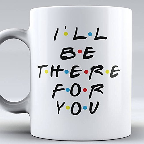 Taza divertida con texto en inglés «I 'll Be There For You», de la serie de televisión Friends
