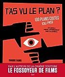 T'as vu le plan ? 100 plans cultes (ou pas) et ce qu'ils nous apprennent sur le cinéma