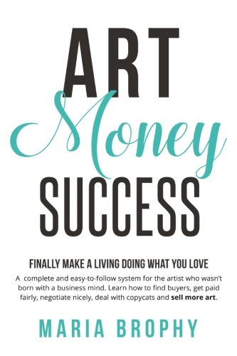 Art Money & Success: A complete and easy-to-follow system for the artist who wasn't born with a business mind. Learn how to find buyers, get paid ... nicely, deal with copycats and sell more art.