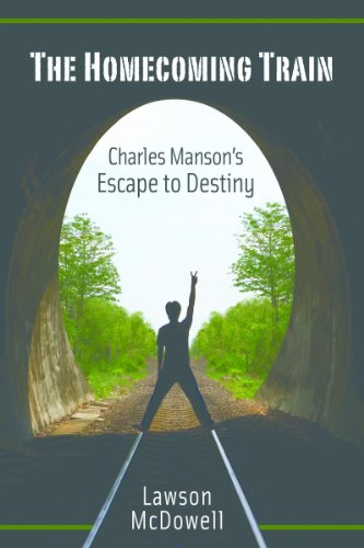 The Homecoming Train: Charles Manson's Escape to Destiny