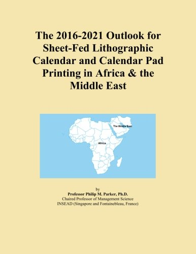 The 2016-2021 Outlook for Sheet-Fed Lithographic Calendar and Calendar Pad Printing in Africa & the Middle East