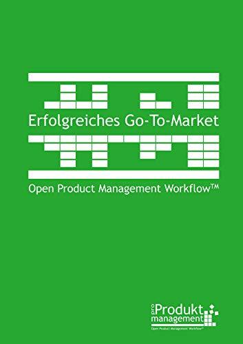 Erfolgreiches Go-to-Market nach Open Product Management Workflow: Das Produktmarketing-Buch erklärt Aufgaben und Rollen der Produktmanager für erfolgreiche ... nach Open Product Management Workflow 3)