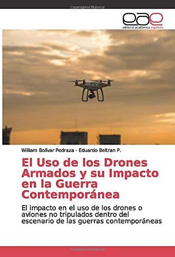 El Uso de los Drones Armados y su Impacto en la Guerra Contemporánea: El impacto en el uso de los drones o aviones no tripulados dentro del escenario de las guerras contemporáneas