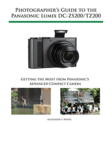 Photographer's Guide to the Panasonic Lumix DC-ZS200/TZ200: Getting the Most from Panasonic's Advanced Compact Camera