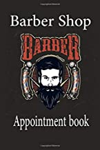 Barber Appointment Book: Barber Shop appointment book. Barber and Authentic Salon Appointment Journal - easily record your daily appointments for your hair salon