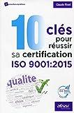 10 clés pour réussir sa certification ISO 9001:2015