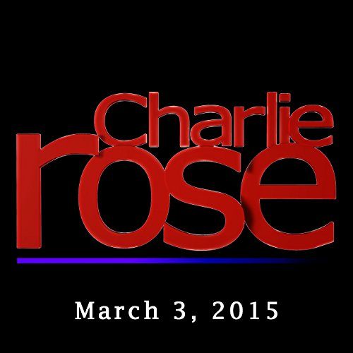Charlie Rose: Tom Friedman, Tamara Cofman Wittes, Ray Takeyh, and Jeff Goldberg, March 3, 2015 audiobook cover art