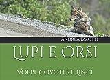 Lupi e Orsi: Volpi, Coyotes e Linci