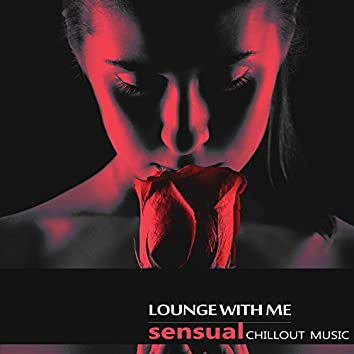 Lounge With Me (Sensual Chillout Music)
